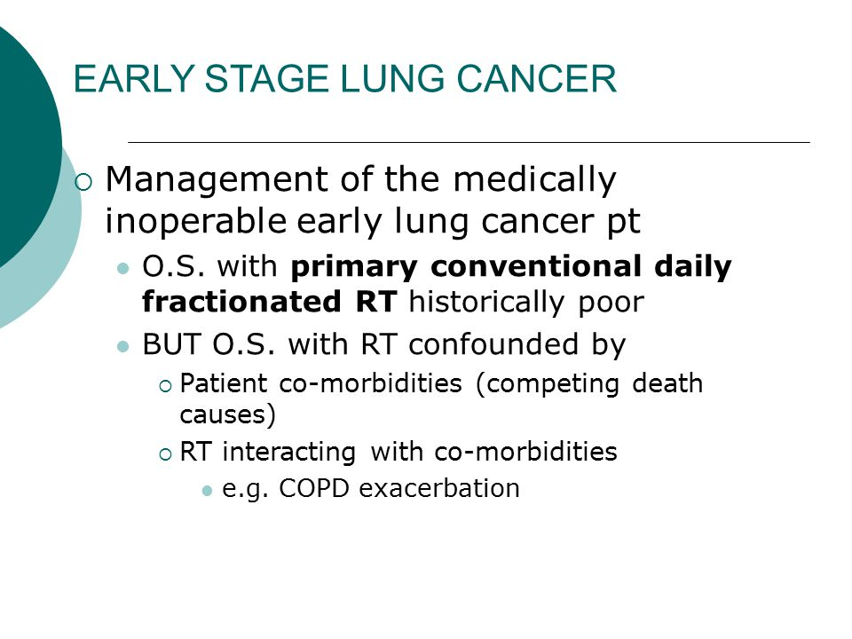 EARLY STAGE LUNG CANCER  Management of the medically inoperable early lung cancer pt O.S.