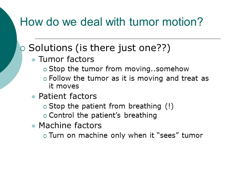 How do we deal with tumor motion.