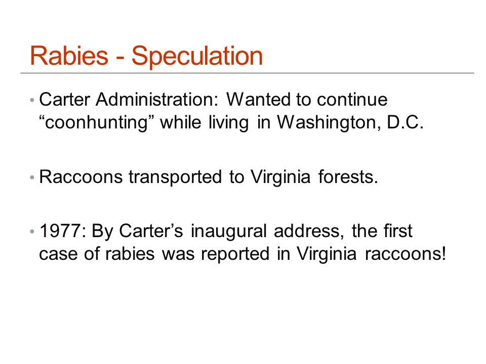Rabies - Speculation Carter Administration: Wanted to continue coonhunting while living in Washington, D.C.