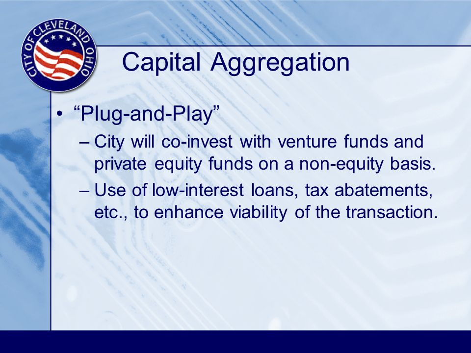 Capital Aggregation Plug-and-Play –City will co-invest with venture funds and private equity funds on a non-equity basis.