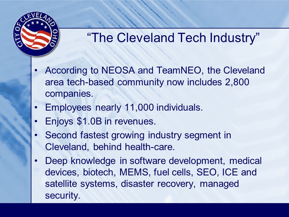 The Cleveland Tech Industry According to NEOSA and TeamNEO, the Cleveland area tech-based community now includes 2,800 companies.