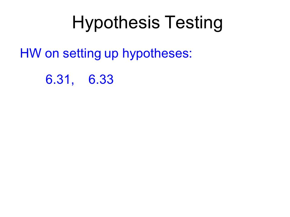 Hypothesis Testing HW on setting up hypotheses: 6.31, 6.33