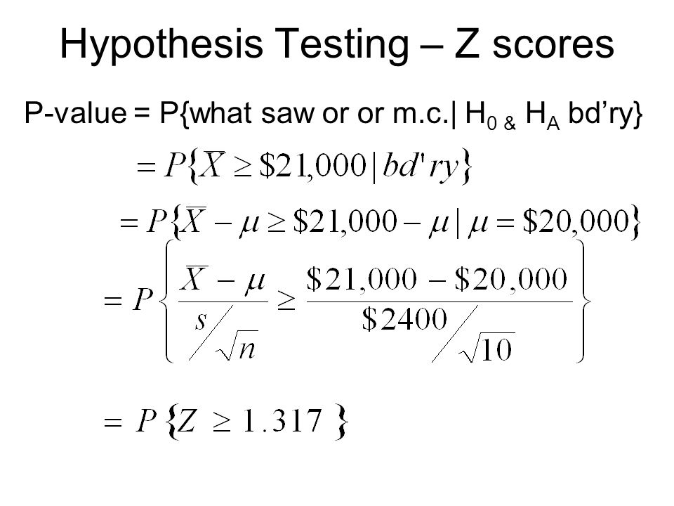 Hypothesis Testing – Z scores P-value = P{what saw or or m.c.| H 0 & H A bd'ry}