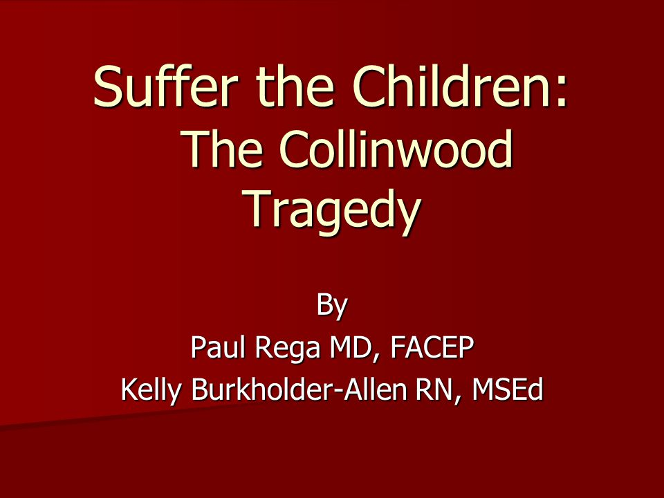 Suffer the Children: The Collinwood Tragedy By Paul Rega MD, FACEP Kelly Burkholder-Allen RN, MSEd