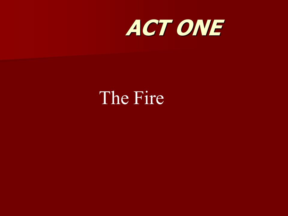 ACT ONE The Fire