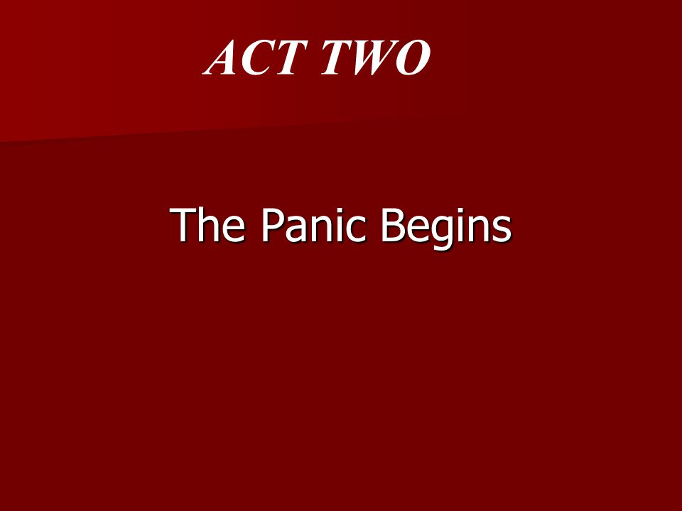 The Panic Begins ACT TWO