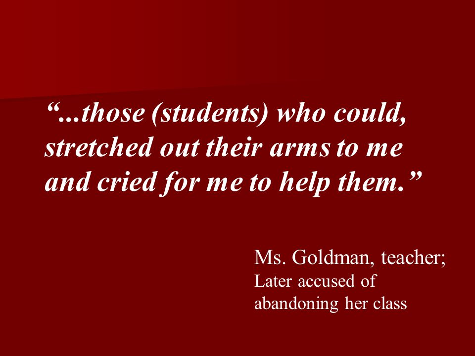 ...those (students) who could, stretched out their arms to me and cried for me to help them. Ms.