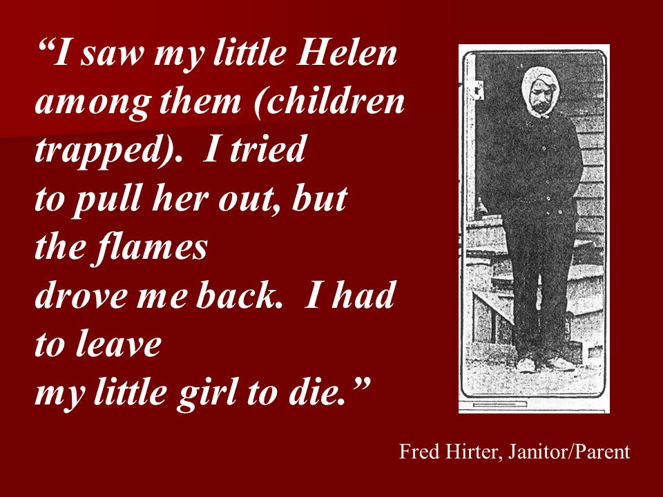 """I saw my little Helen among them (children trapped). I tried to pull her out, but the flames drove me back. I had to leave my little girl to die."" Fr"