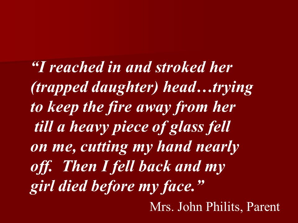 """I reached in and stroked her (trapped daughter) head…trying to keep the fire away from her till a heavy piece of glass fell on me, cutting my hand ne"