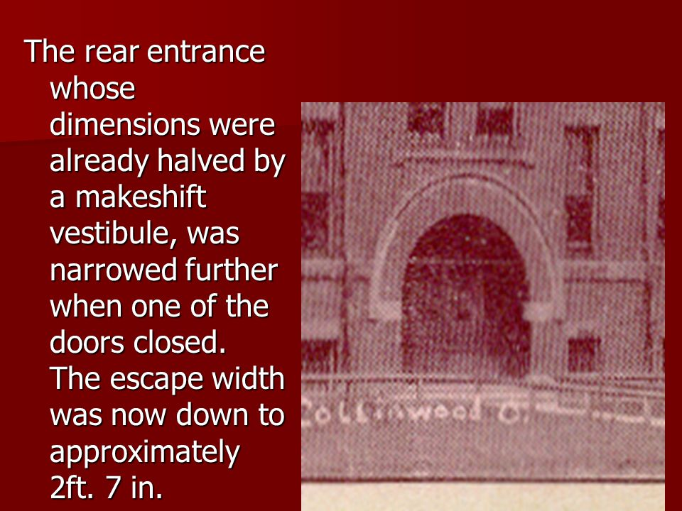 The rear entrance whose dimensions were already halved by a makeshift vestibule, was narrowed further when one of the doors closed.