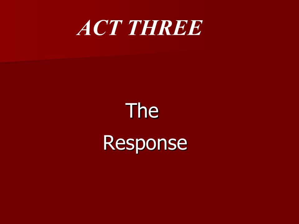 The The Response Response ACT THREE