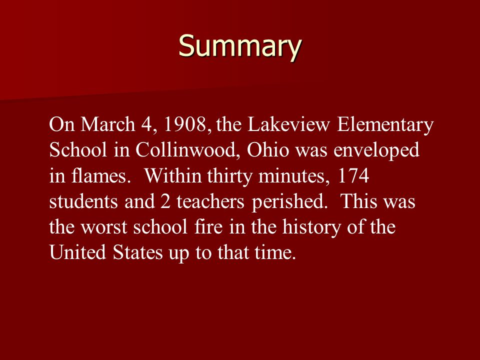 Repercussions in Ohio Within a year, laws were passed that mandated Within a year, laws were passed that mandated –Frequent, adequate fire drills –Fire safety instruction to children –Every private/public school teacher to spend thirty minutes/month to teach students (ages:6-14 yr.) fire rules to be developed by the Fire Marshal.