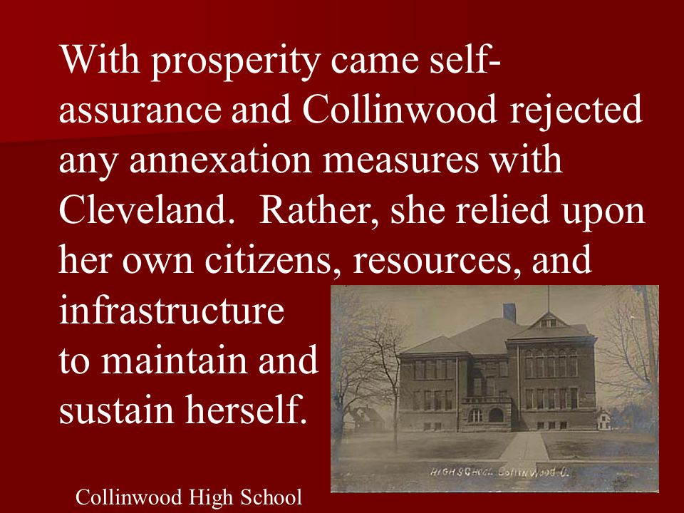 With prosperity came self- assurance and Collinwood rejected any annexation measures with Cleveland. Rather, she relied upon her own citizens, resourc