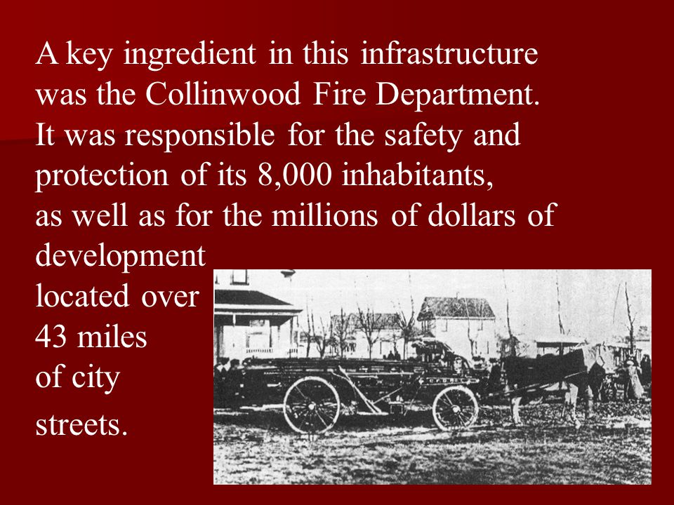 A key ingredient in this infrastructure was the Collinwood Fire Department. It was responsible for the safety and protection of its 8,000 inhabitants,