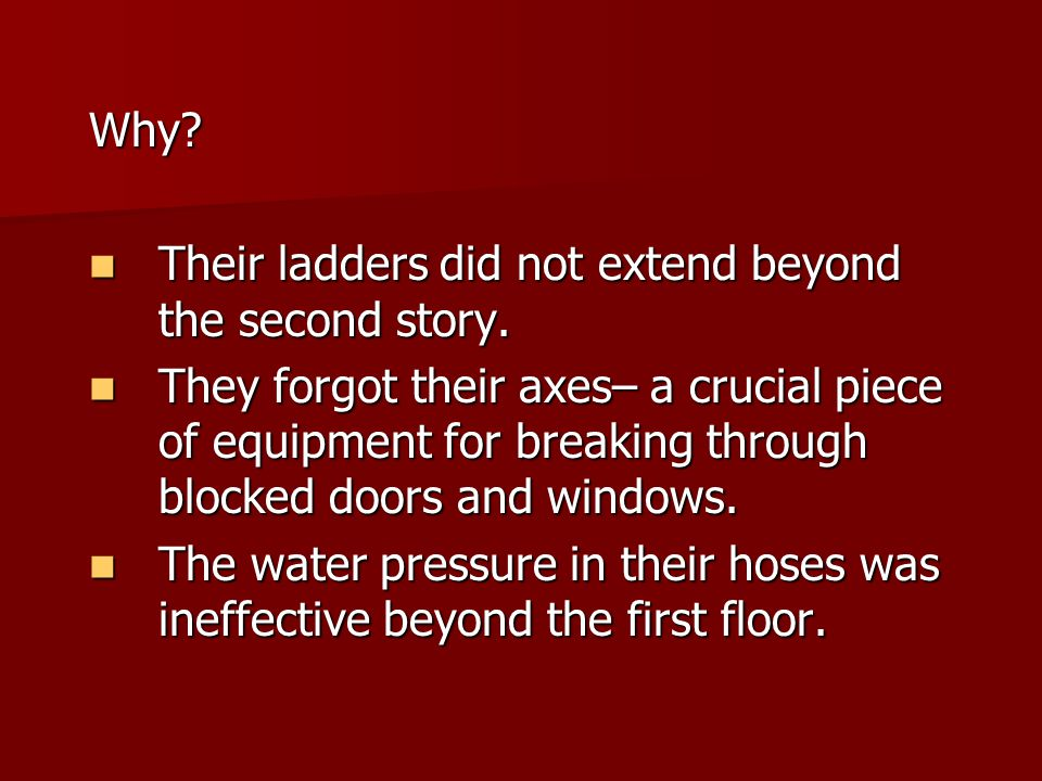 Why? Their ladders did not extend beyond the second story. Their ladders did not extend beyond the second story. They forgot their axes– a crucial pie