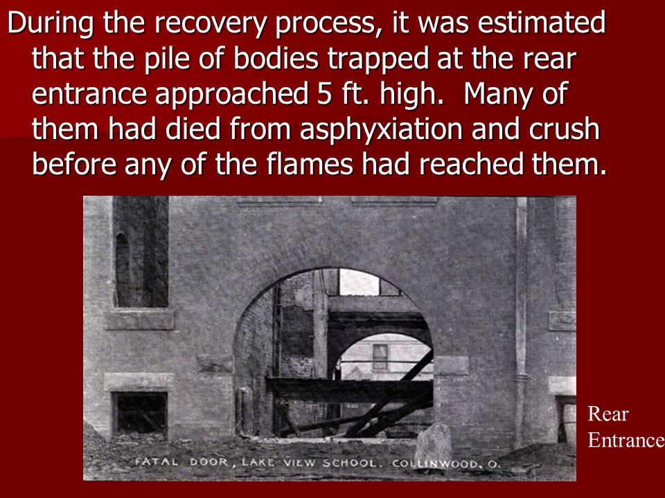 During the recovery process, it was estimated that the pile of bodies trapped at the rear entrance approached 5 ft.
