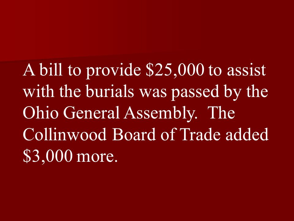 A bill to provide $25,000 to assist with the burials was passed by the Ohio General Assembly.