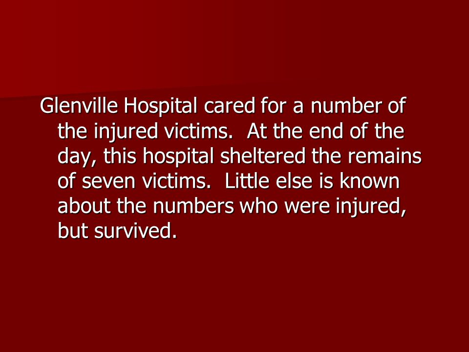 Glenville Hospital cared for a number of the injured victims. At the end of the day, this hospital sheltered the remains of seven victims. Little else