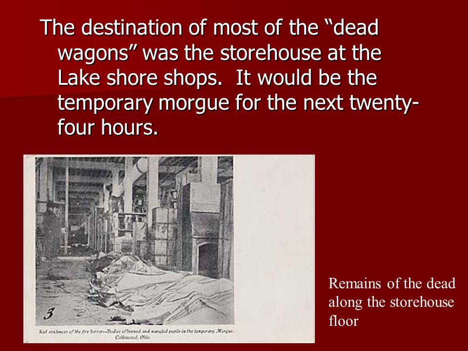 The destination of most of the dead wagons was the storehouse at the Lake shore shops.