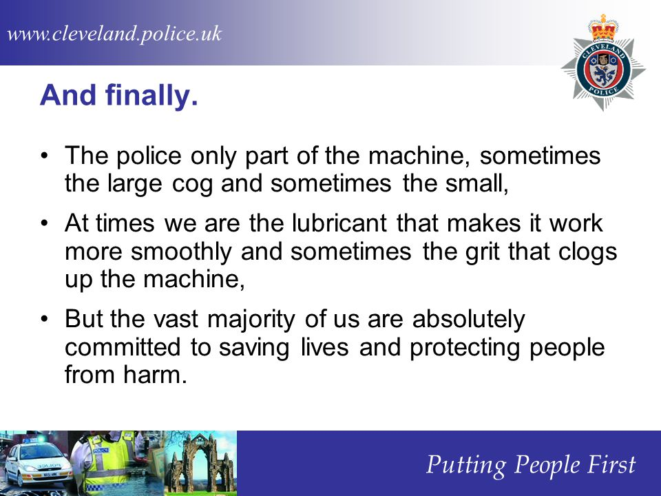 www.cleveland.police.uk Putting People First And finally.