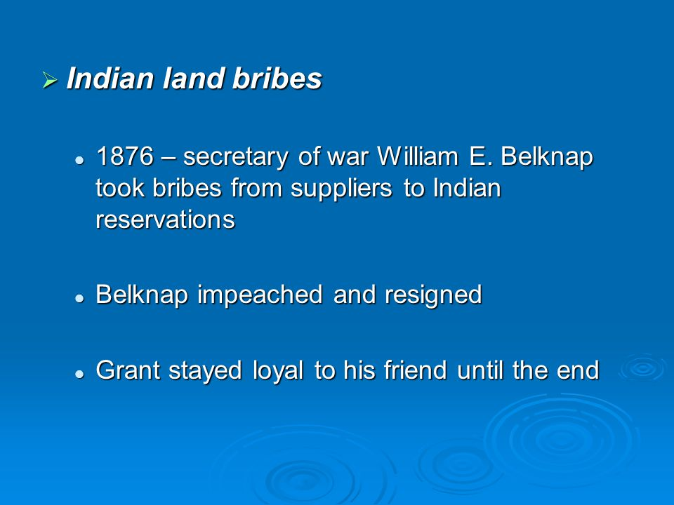  Indian land bribes 1876 – secretary of war William E. Belknap took bribes from suppliers to Indian reservations 1876 – secretary of war William E. B