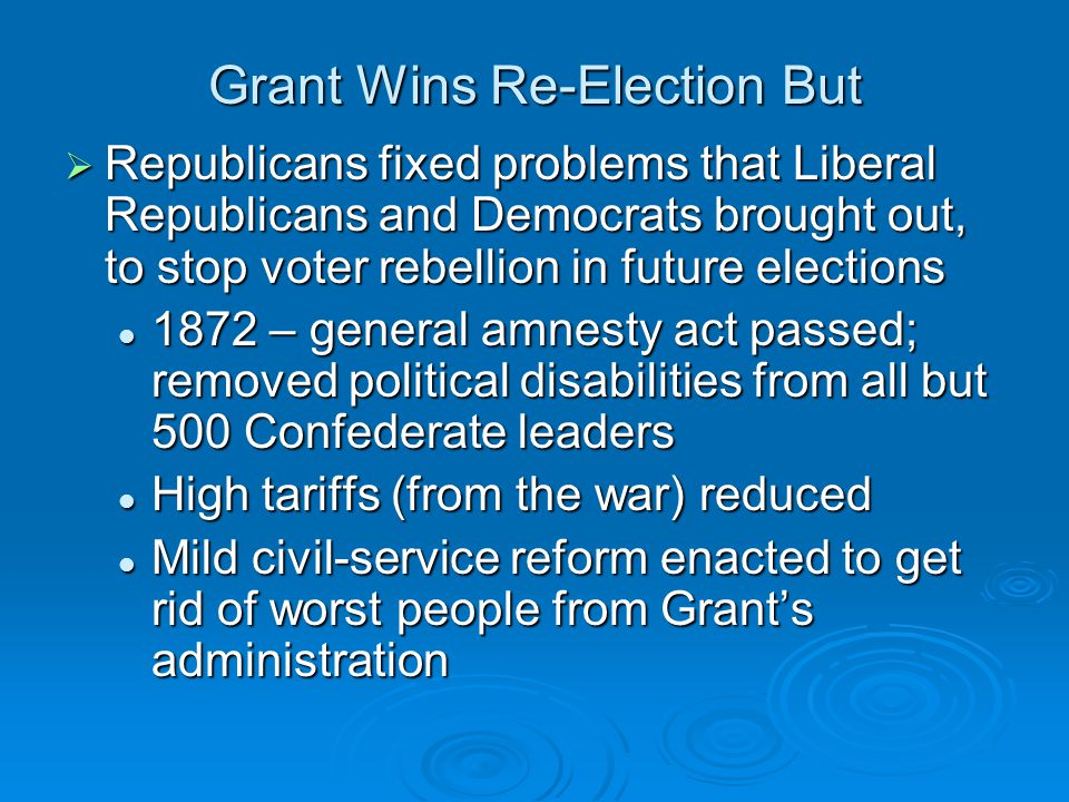 Grant Wins Re-Election But  Republicans fixed problems that Liberal Republicans and Democrats brought out, to stop voter rebellion in future election