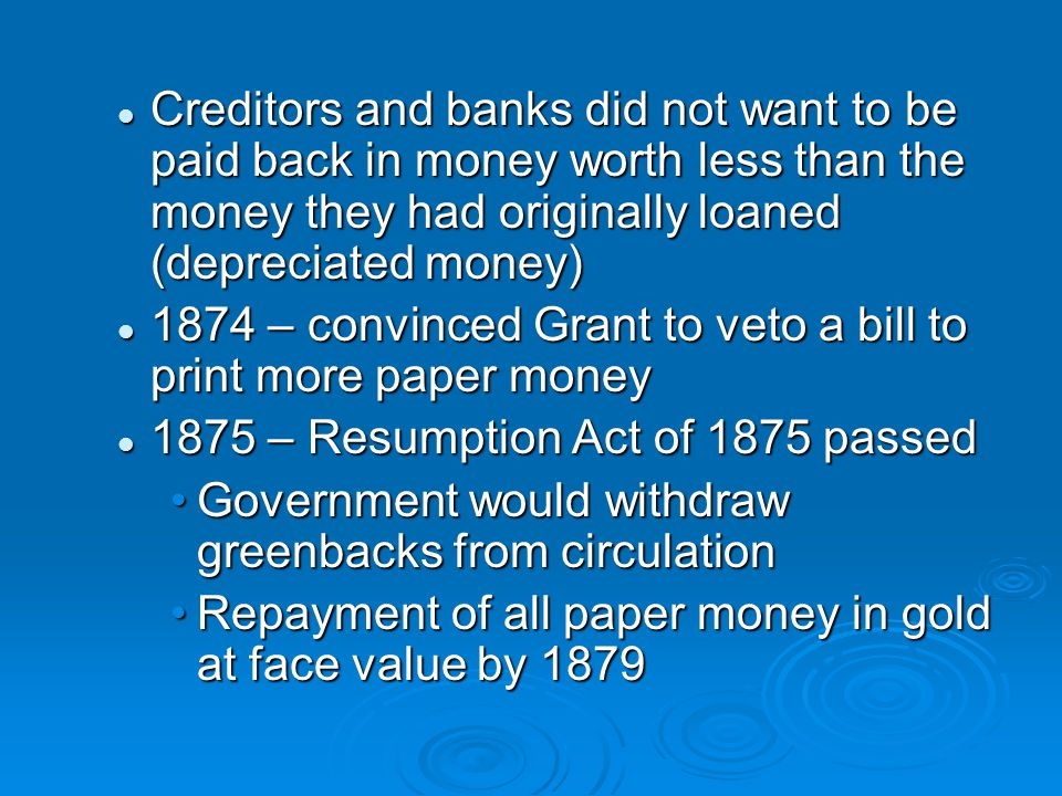 Creditors and banks did not want to be paid back in money worth less than the money they had originally loaned (depreciated money) Creditors and banks