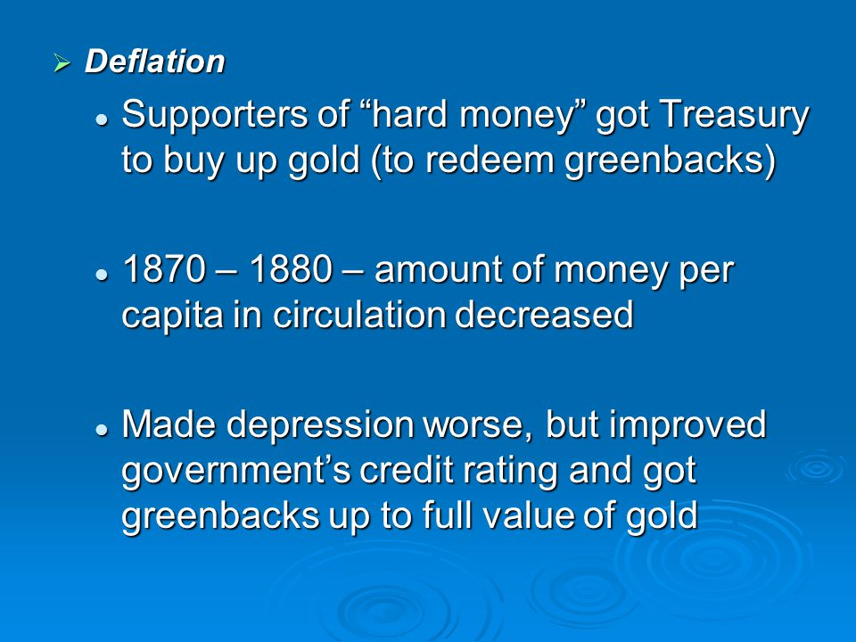 " Deflation Supporters of ""hard money"" got Treasury to buy up gold (to redeem greenbacks) Supporters of ""hard money"" got Treasury to buy up gold (to r"