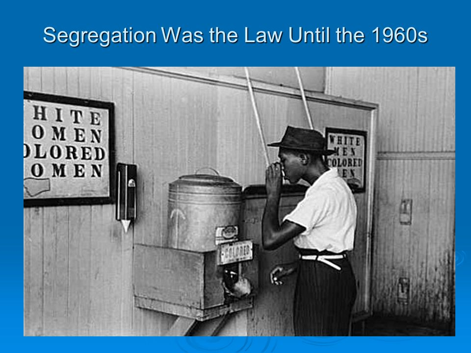 Segregation Was the Law Until the 1960s