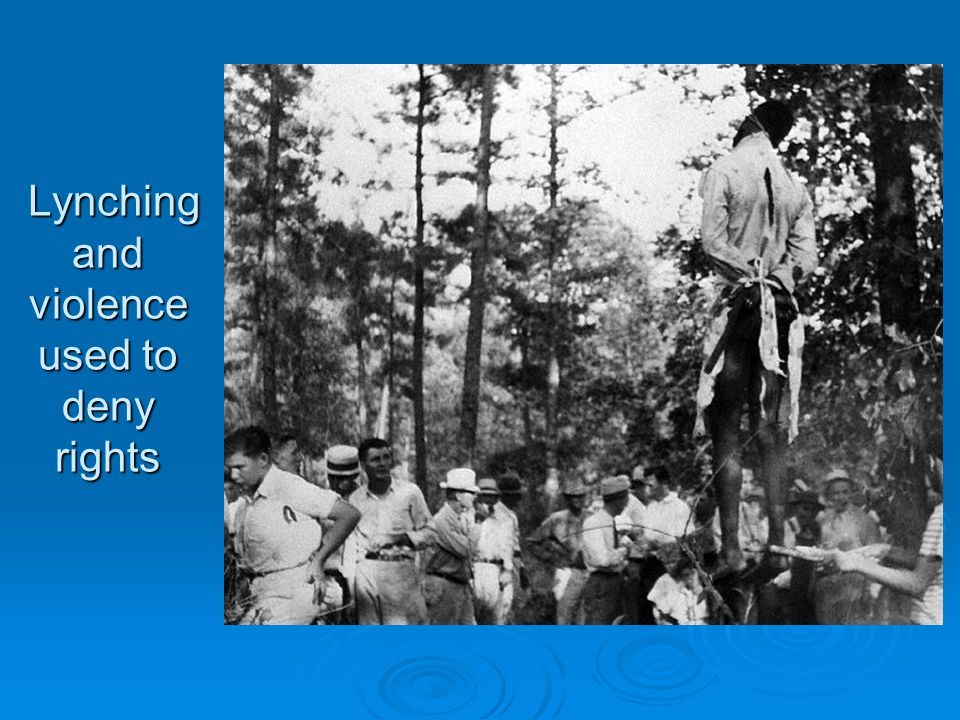 Lynching and violence used to deny rights Lynching and violence used to deny rights