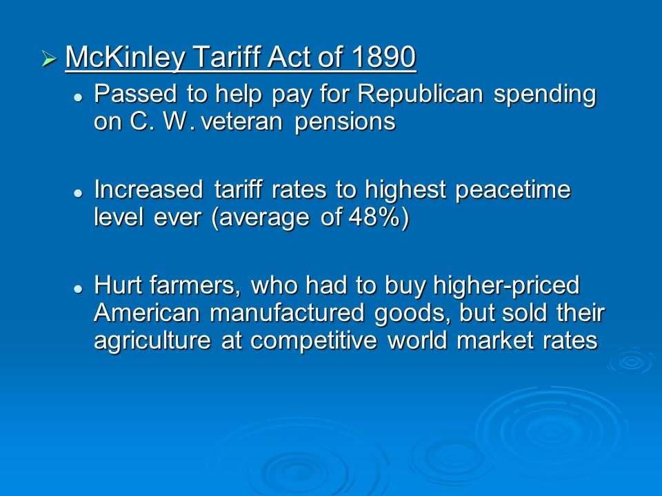  McKinley Tariff Act of 1890 Passed to help pay for Republican spending on C. W. veteran pensions Passed to help pay for Republican spending on C. W.