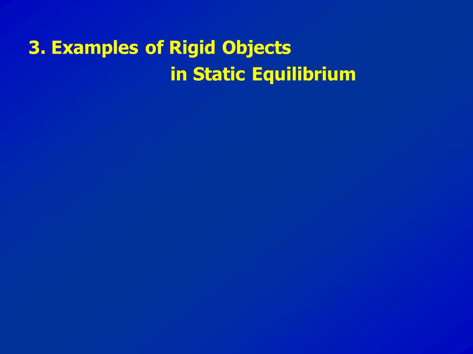 3. Examples of Rigid Objects in Static Equilibrium