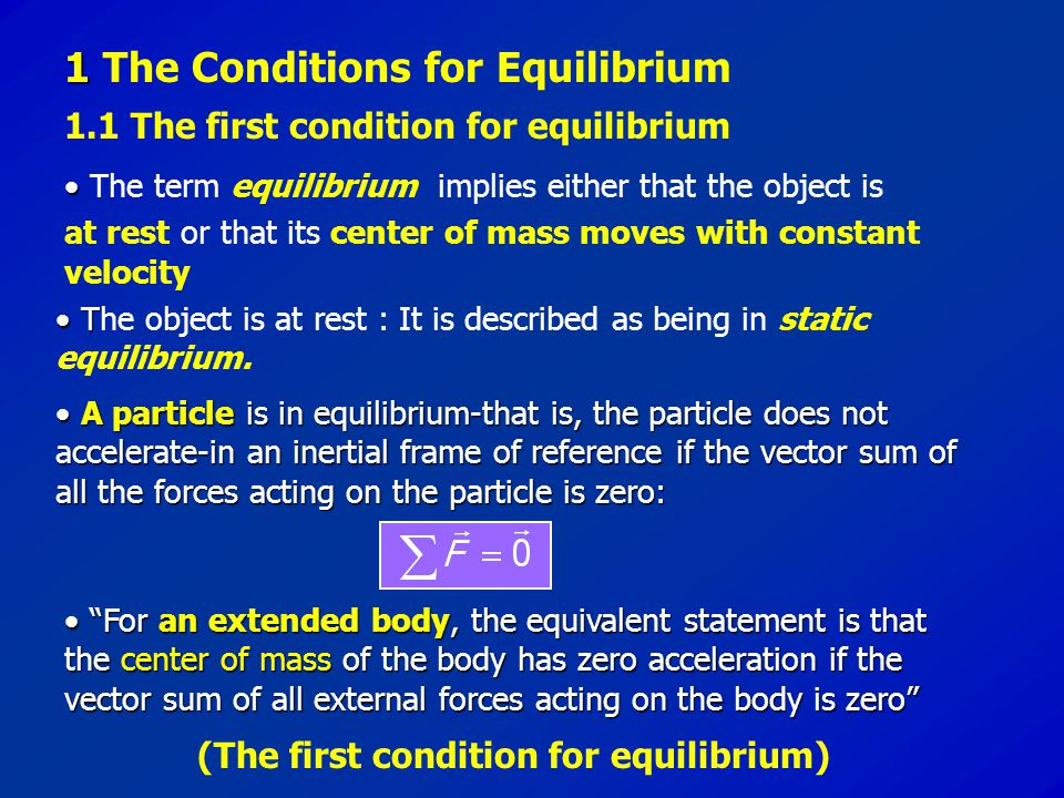 1 The Conditions for Equilibrium  The term equilibrium implies either that the object is at rest or that its center of mass moves with constant veloc