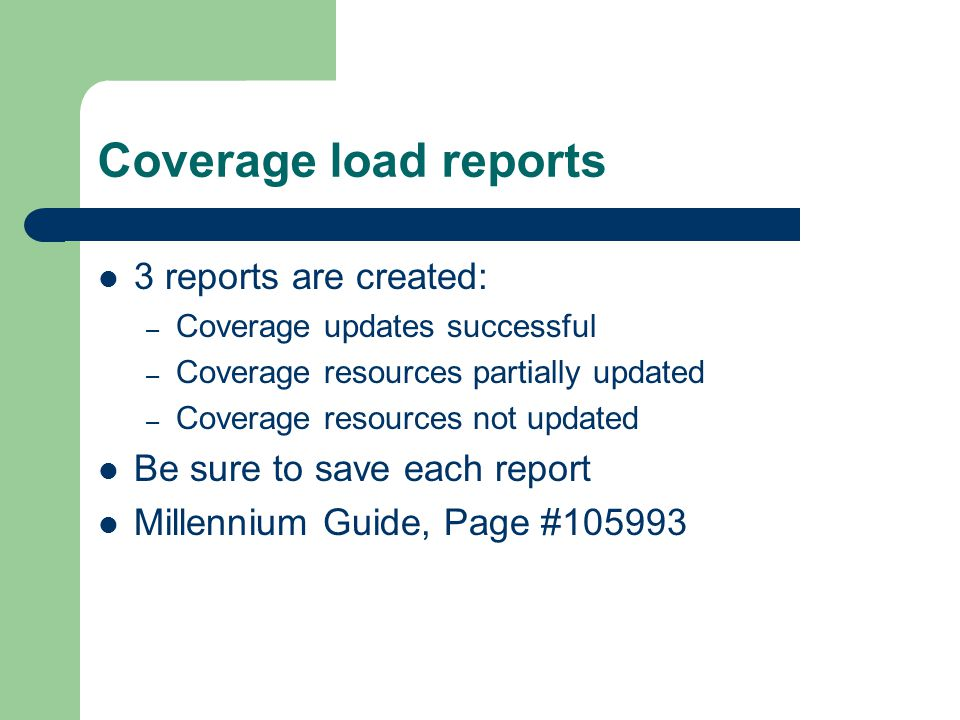Coverage load reports 3 reports are created: – Coverage updates successful – Coverage resources partially updated – Coverage resources not updated Be