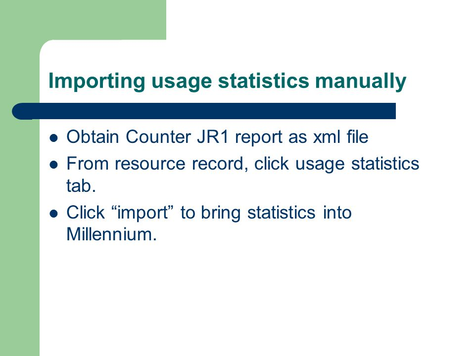 Importing usage statistics manually Obtain Counter JR1 report as xml file From resource record, click usage statistics tab.