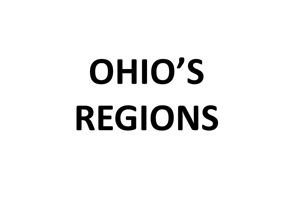 HERE ARE SOME MAPS, FACTS AND PICTURES OF OHIO'S REGIONS.