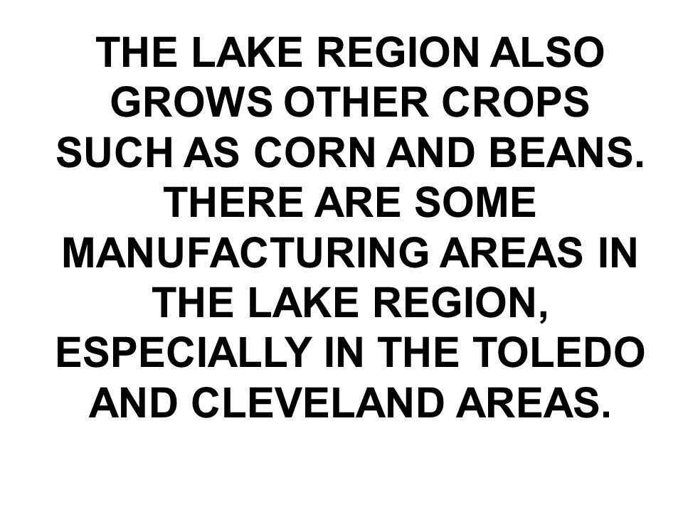 THE LAKE REGION ALSO GROWS OTHER CROPS SUCH AS CORN AND BEANS.