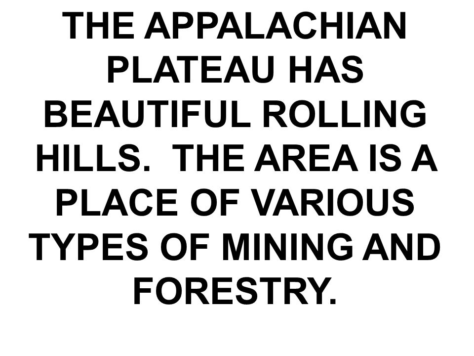 THE APPALACHIAN PLATEAU HAS BEAUTIFUL ROLLING HILLS.