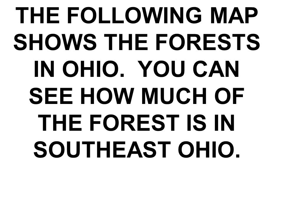 THE FOLLOWING MAP SHOWS THE FORESTS IN OHIO.