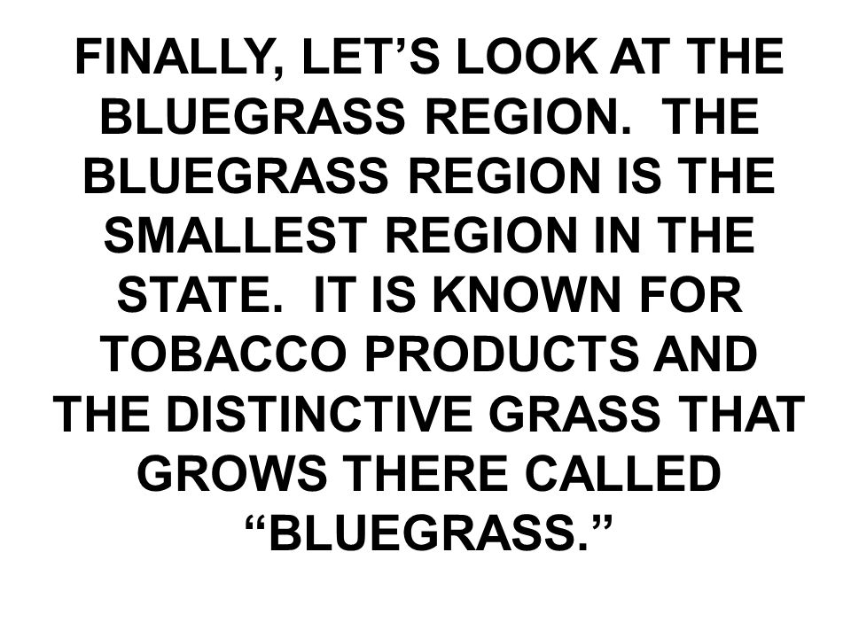 FINALLY, LET'S LOOK AT THE BLUEGRASS REGION.