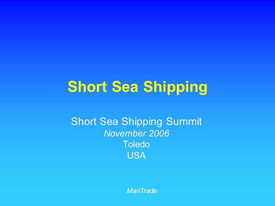 Short Sea Shipping Short Sea Shipping Summit November 2006 Toledo USA MariTrade