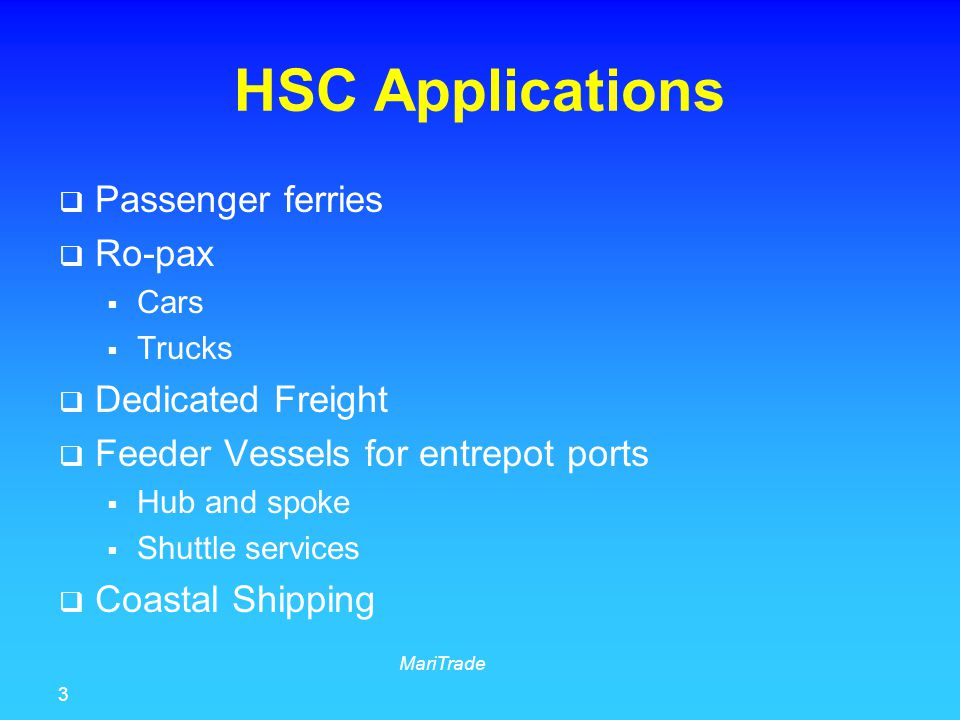 3 MariTrade HSC Applications  Passenger ferries  Ro-pax  Cars  Trucks  Dedicated Freight  Feeder Vessels for entrepot ports  Hub and spoke  Sh