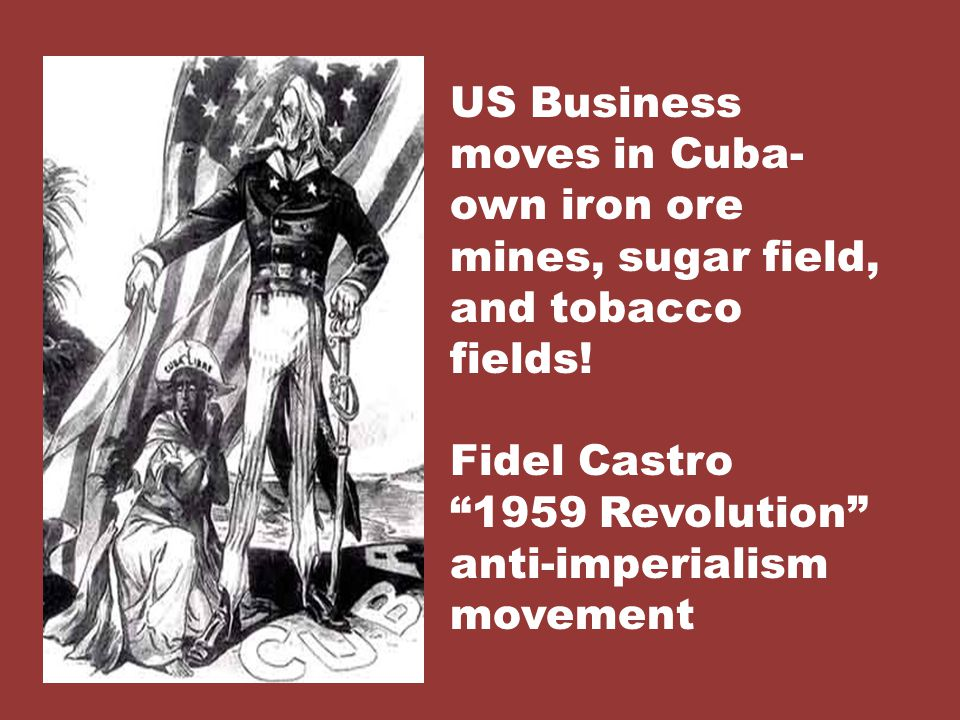 US Business moves in Cuba- own iron ore mines, sugar field, and tobacco fields.