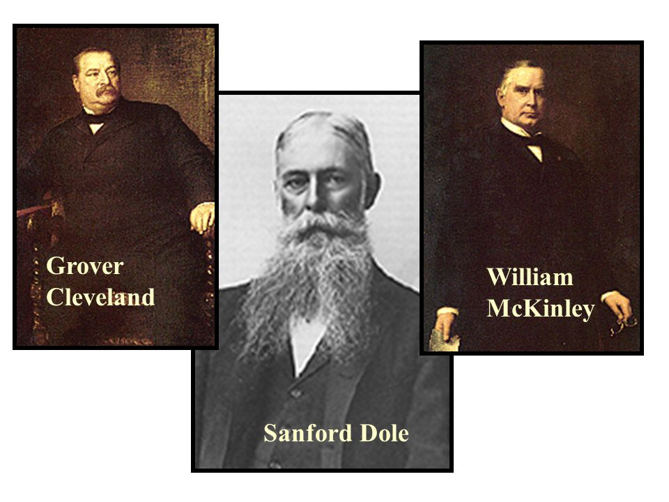 Sanford Dole Grover Cleveland William McKinley