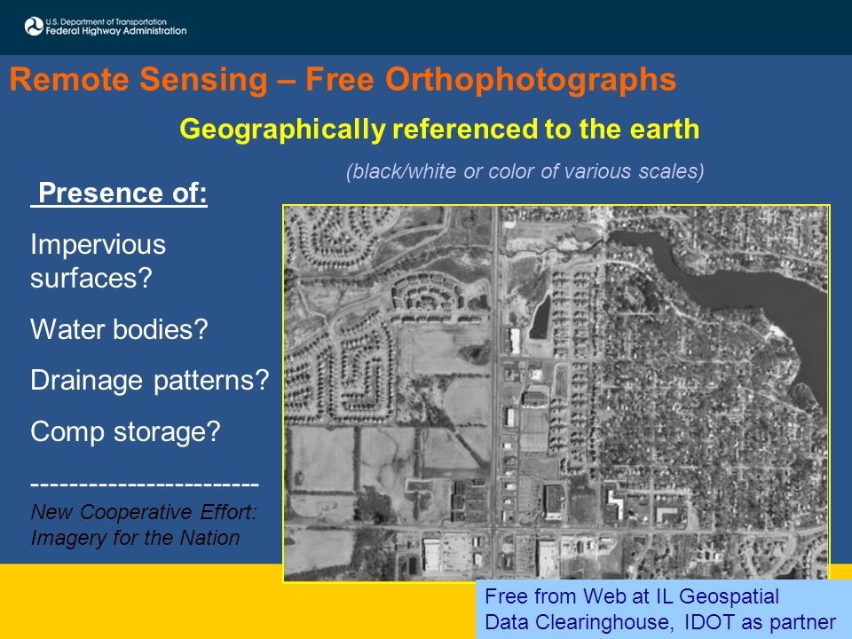 Remote Sensing – Free Orthophotographs Geographically referenced to the earth (black/white or color of various scales) Presence of: Impervious surfaces.