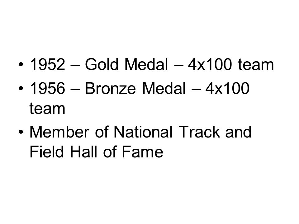 1952 – Gold Medal – 4x100 team 1956 – Bronze Medal – 4x100 team Member of National Track and Field Hall of Fame