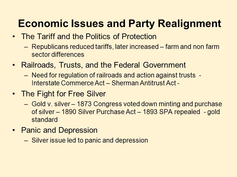 Economic Issues and Party Realignment The Tariff and the Politics of Protection –Republicans reduced tariffs, later increased – farm and non farm sect