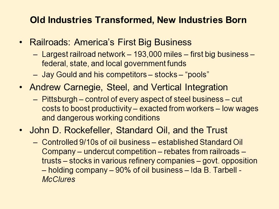 Old Industries Transformed, New Industries Born Railroads: America's First Big Business –Largest railroad network – 193,000 miles – first big business