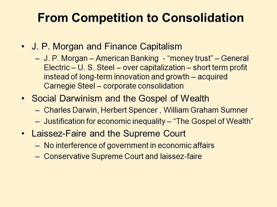 """From Competition to Consolidation J. P. Morgan and Finance Capitalism –J. P. Morgan – American Banking - """"money trust"""" – General Electric – U. S. Stee"""