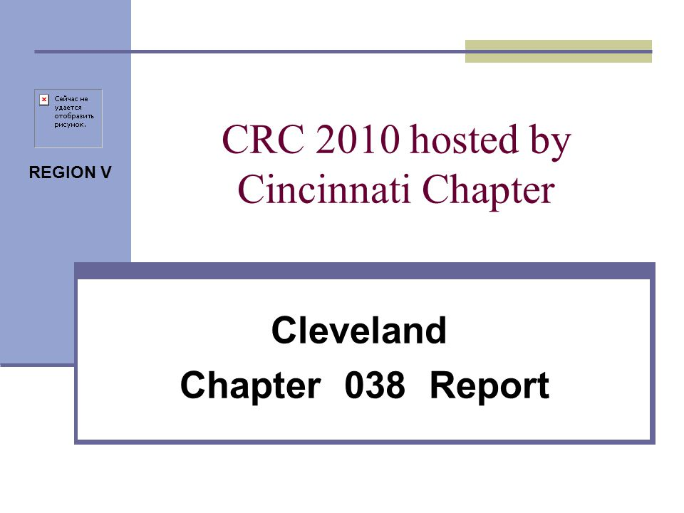 REGION V CRC 2010 hosted by Cincinnati Chapter Cleveland Chapter 038 Report